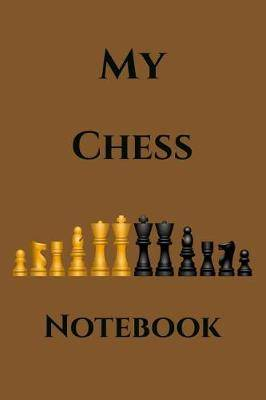 My Chess Notebook: A Place to record your games