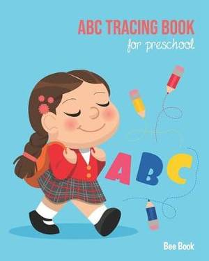 ABC Tracing Book For Preschool: Coloring And Letter Tracing Book for Preschoolers, Kids, Kindergarten And Toddlers, Letter Tracing Books for Kids Ages 3-5 & Kindergarten and Letter Tracing Workbook