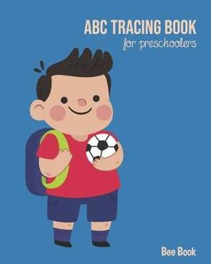 ABC Tracing Book For Preschoolers: Coloring And Letter Tracing Book for Preschoolers, Kids, Kindergarten And Toddlers, Letter Tracing Books for Kids Ages 3-5 & Kindergarten and Letter Tracing Workbook