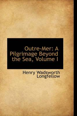 Outre-Mer: A Pilgrimage Beyond the Sea, Volume I