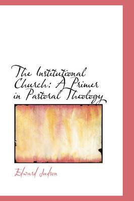 The Institutional Church: A Primer in Pastoral Theology