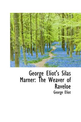 George Eliot's Silas Marner: The Weaver of Raveloe