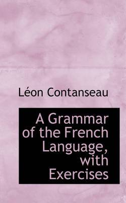 A Grammar of the French Language, with Exercises