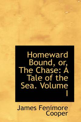 Homeward Bound, Or, the Chase: A Tale of the Sea. Volume I