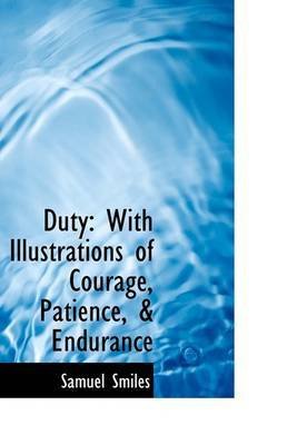 Duty: With Illustrations of Courage, Patience, & Endurance