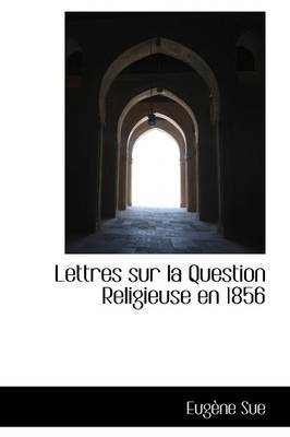 Lettres Sur La Question Religieuse En 1856