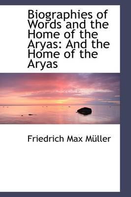 Biographies of Words and the Home of the Aryas: And the Home of the Aryas
