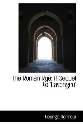 The Roman Rye; A Sequel to 'Lavengro'