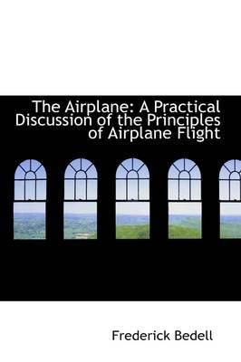 The Airplane: A Practical Discussion of the Principles of Airplane Flight