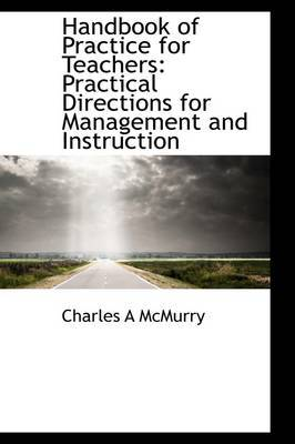 Handbook of Practice for Teachers: Practical Directions for Management and Instruction