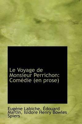 Le Voyage de Monsieur Perrichon: Com Die (En Prose)