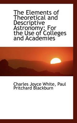 The Elements of Theoretical and Descriptive Astronomy: For the Use of Colleges and Academies