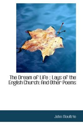 The Dream of Life; Lays of the English Church: And Other Poems
