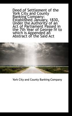 Deed of Settlement of the York City and County Banking Company: Established January, 1830, Under the