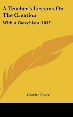 A Teacher's Lessons On The Creation: With A Catechism (1833)