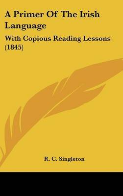 A Primer Of The Irish Language: With Copious Reading Lessons (1845)