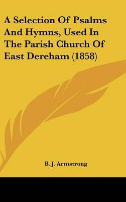 A Selection Of Psalms And Hymns, Used In The Parish Church Of East Dereham (1858)