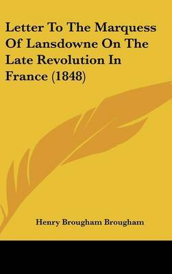 Letter To The Marquess Of Lansdowne On The Late Revolution In France (1848)