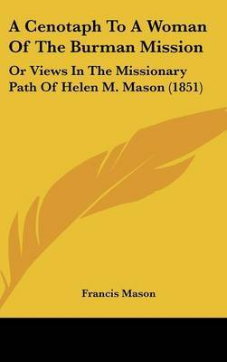 A Cenotaph To A Woman Of The Burman Mission: Or Views In The Missionary Path Of Helen M. Mason (1851)