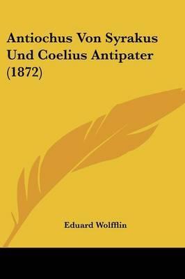Antiochus Von Syrakus Und Coelius Antipater (1872)