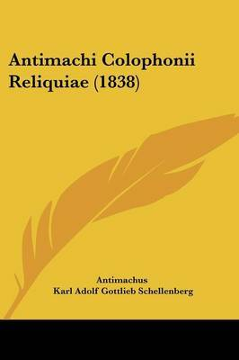 Antimachi Colophonii Reliquiae (1838)