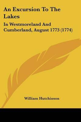 An Excursion To The Lakes: In Westmoreland And Cumberland, August 1773 (1774)