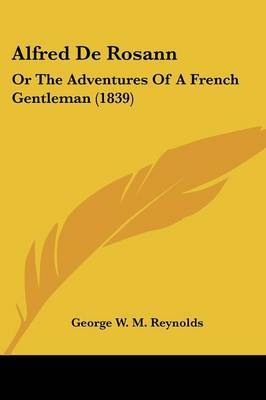 Alfred De Rosann: Or The Adventures Of A French Gentleman (1839)