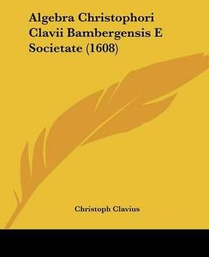 Algebra Christophori Clavii Bambergensis E Societate (1608)