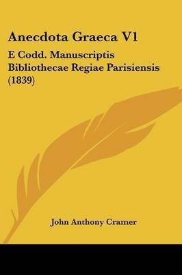 Anecdota Graeca V1: E Codd. Manuscriptis Bibliothecae Regiae Parisiensis (1839)