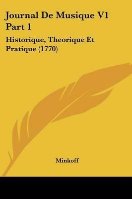 Journal De Musique V1 Part 1: Historique, Theorique Et Pratique (1770)