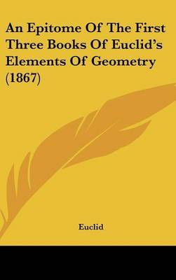 An Epitome of the First Three Books of Euclid's Elements of Geometry (1867)