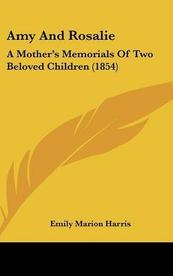 Amy and Rosalie: A Mother's Memorials of Two Beloved Children (1854)