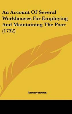 An Account Of Several Workhouses For Employing And Maintaining The Poor (1732)