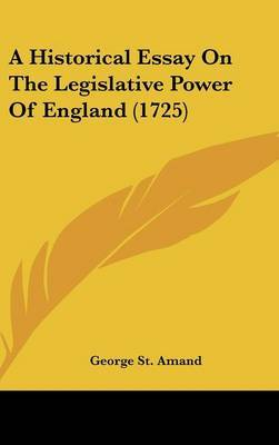 A Historical Essay On The Legislative Power Of England (1725)