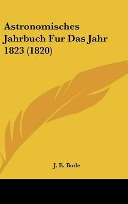 Astronomisches Jahrbuch Fur Das Jahr 1823 (1820)