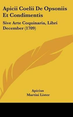 Apicii Coelii De Opsoniis Et Condimentis: Sive Arte Coquinaria, Libri December (1709)
