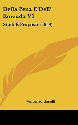 Della Pena E Dell' Emenda V1: Studi E Proposte (1869)