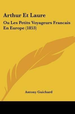 Arthur Et Laure: Ou Les Petits Voyageurs Francais En Europe (1853)