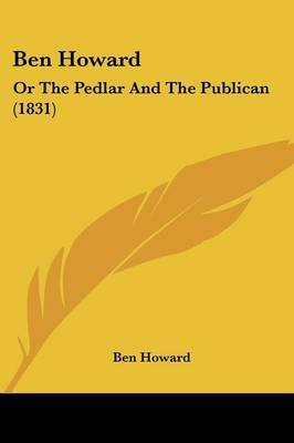 Ben Howard: Or The Pedlar And The Publican (1831)