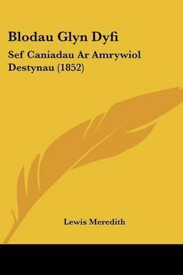 Blodau Glyn Dyfi: Sef Caniadau Ar Amrywiol Destynau (1852)