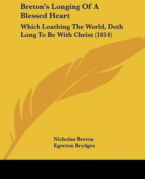 Breton's Longing Of A Blessed Heart: Which Loathing The World, Doth Long To Be With Christ (1814)