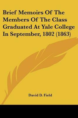 Brief Memoirs Of The Members Of The Class Graduated At Yale College In September, 1802 (1863)