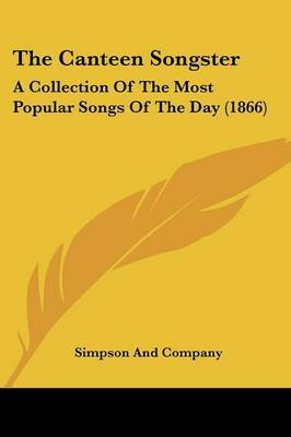 The Canteen Songster: A Collection Of The Most Popular Songs Of The Day (1866)