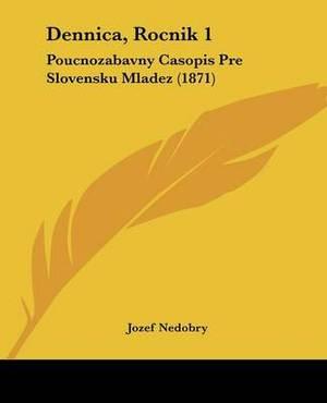 Dennica, Rocnik 1: Poucnozabavny Casopis Pre Slovensku Mladez (1871)