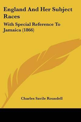 England And Her Subject Races: With Special Reference To Jamaica (1866)