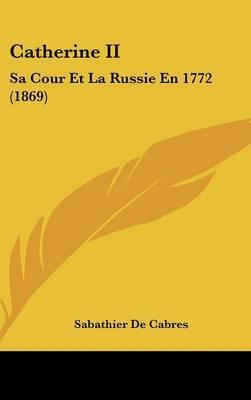 Catherine II: Sa Cour Et La Russie En 1772 (1869)
