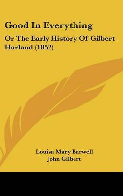 Good In Everything: Or The Early History Of Gilbert Harland (1852)