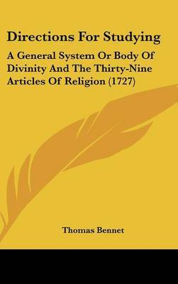 Directions For Studying: A General System Or Body Of Divinity And The Thirty-Nine Articles Of Religion (1727)