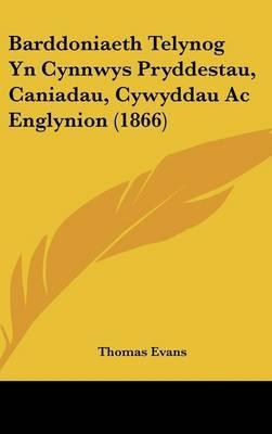 Barddoniaeth Telynog Yn Cynnwys Pryddestau, Caniadau, Cywyddau Ac Englynion (1866)