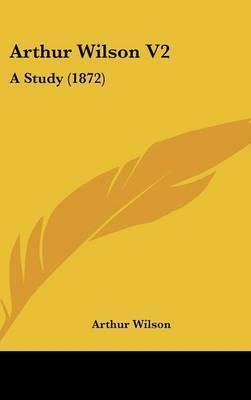 Arthur Wilson V2: A Study (1872)